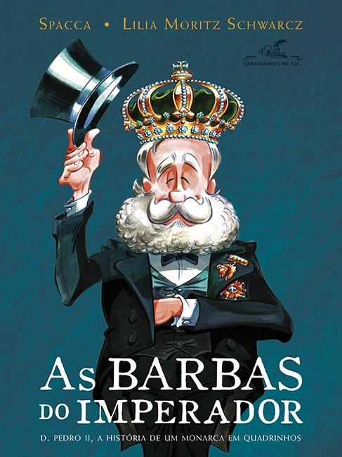 AS BARBAS DO IMPERADOR - D. Pedro II, a história de um monarca em quadrinhos