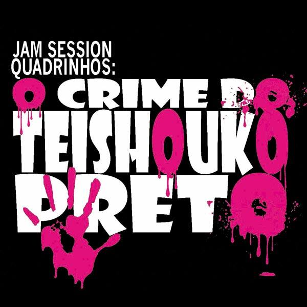 Project thumb small open uri20140818 2 1r1d0rf JAM SESSION: O CRIME DO TEISHOUKO PRETO
