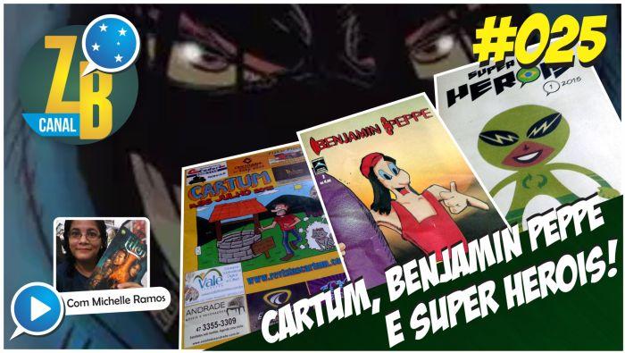 Canal ZB #25 - Cartum - Benjamin Peppe – Super Heróis - Ecos do Éden – Eclesiástico