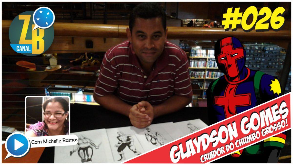 Canal ZB #26 - Entrevistamos Glaydson Gomes, criador do Chumbo Grosso.